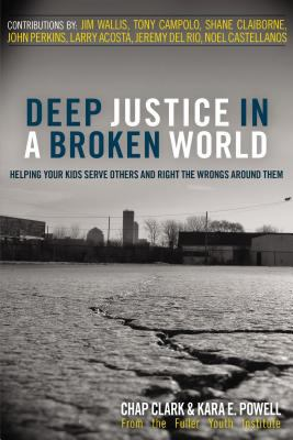 Deep Justice in a Broken World: Helping Your Kids Serve Others and Right the Wrongs Around Them 9780310273776