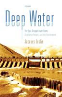 Deep Water: The Epic Struggle Over Dams, Displaced People, and the Environment 9780312425562