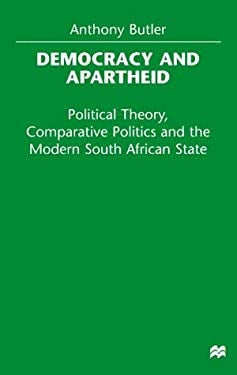 Democracy and Apartheid: Political Theory, Comparative Politics and the Modern South African State 9780312216962