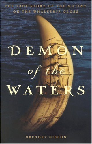 Demon of the Waters: The True Story of the Mutiny on the Whaleship Globe 9780316299237