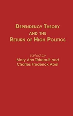 Dependency Theory and the Return of High Politics 9780313248603