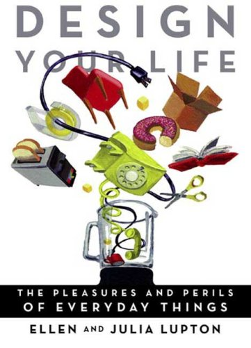 Design Your Life: The Pleasures and Perils of Everyday Things 9780312532734