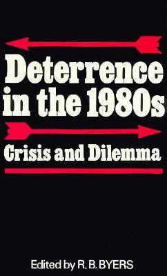 Deterrence in the 1980s: Crisis and Dilemma 9780312195939