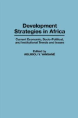Development Strategies in Africa: Current Economic, Socio-Political, and Institutional Trends and Issues 9780313289941