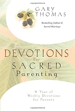 Devotions for Sacred Parenting: A Year of Weekly Devotions for Parents 9780310255963