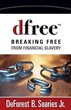 Dfree: Breaking Free from Financial Slavery 9780310333142