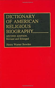 Dictionary of American Religious Biography: Second Edition, Revised and Enlarged 9780313278259