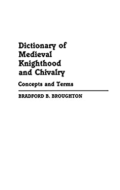 Dictionary of Medieval Knighthood and Chivalry: Concepts and Terms 9780313245527