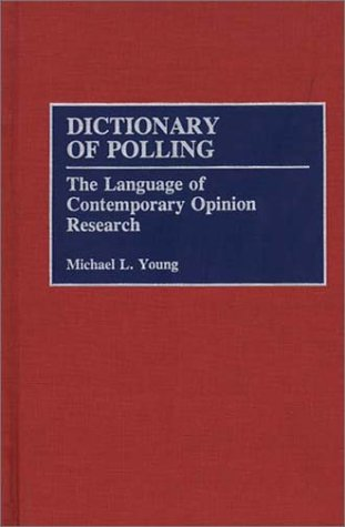 Dictionary of Polling: The Language of Contemporary Opinion Research 9780313275982