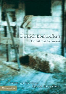 Dietrich Bonhoeffer's Christmas Sermons 9780310259558