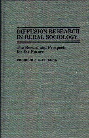 Diffusion Research in Rural Sociology: The Record and Prospects for the Future 9780313264474