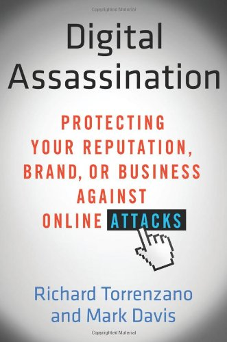 Digital Assassination: Protecting Your Reputation, Brand, or Business Against Online Attacks 9780312617912