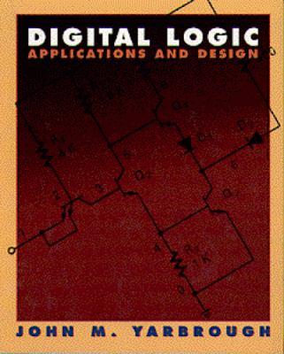 Digital Logic: Applications and Design 9780314066756