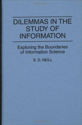 Dilemmas in the Study of Information: Exploring the Boundaries of Information Science 9780313277344