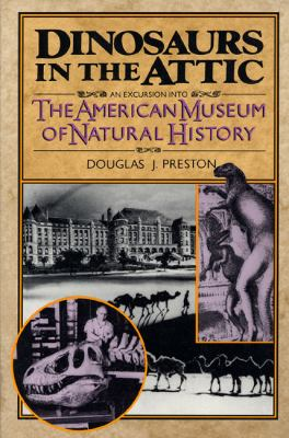 Dinosaurs in the Attic: An Excursion Into the American Museum of Natural History 9780312104566