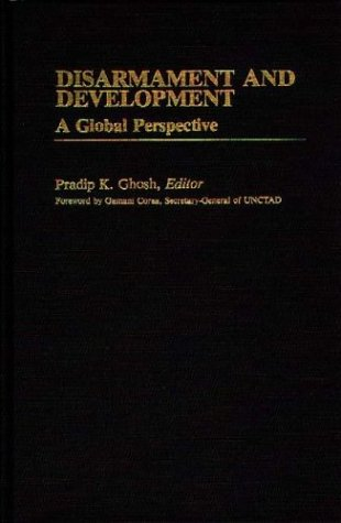 Disarmament and Development: A Global Perspective 9780313241536