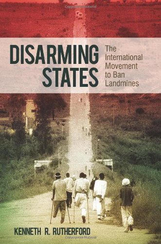 Disarming States: The International Movement to Ban Landmines 9780313393969