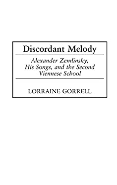 Discordant Melody: Alexander Zemlinsky, His Songs, and the Second Viennese School 9780313323669