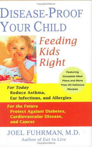 Disease-Proof Your Child: Feeding Kids Right 9780312338053