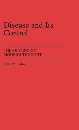 Disease and Its Control: The Shaping of Modern Thought 9780313238062