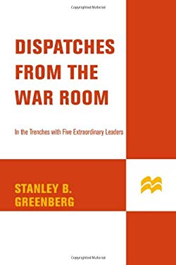 Dispatches from the War Room: In the Trenches with Five Extraordinary Leaders 9780312351526