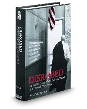 Disrobed: An Inside Look at the Life and Work of a Federal Trial Judge 9780314606624