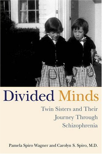 Divided Minds: Twin Sisters and Their Journey Through Schizophrenia 9780312320652