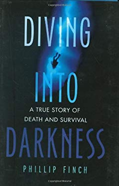 Diving Into Darkness: A True Story of Death and Survival 9780312383947