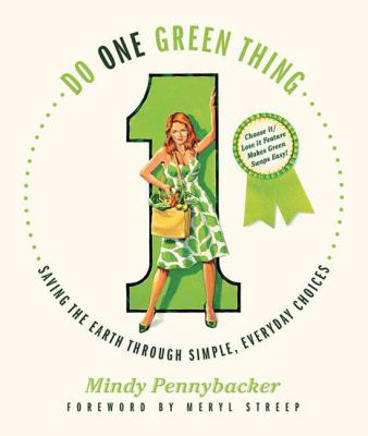 Do One Green Thing: Saving the Earth Through Simple, Everyday Choices 9780312559762