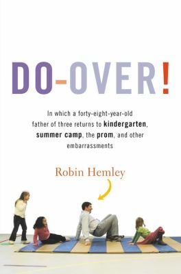 Do-Over!: In Which a Forty-Eight-Year-Old Father of Three Returns to Kindergarten, Summer Camp, the Prom, and Other Embarrassmen