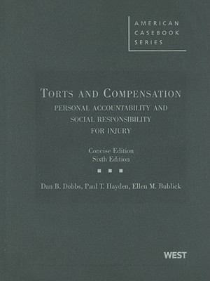 Dobbs, Hayden and Bublick's Torts and Compensation, Personal Accountability and Social Responsibility for Injury, 6th, Concise