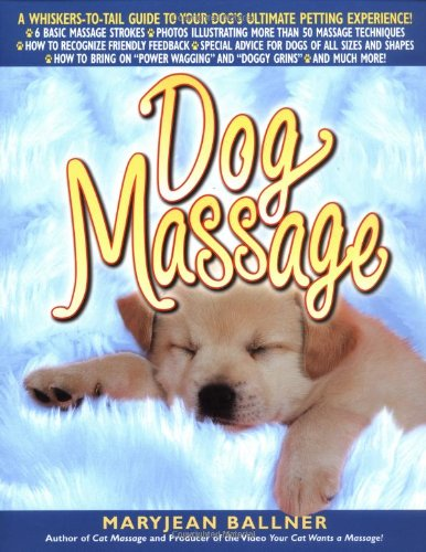 Dog Massage: A Whiskers-To-Tail Guide to Your Dog's Ultimate Petting Experience 9780312267278