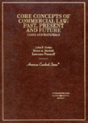Dolan, Markell and Ponoroff's Core Concepts of Commercial Law: Past, Present and Future 9780314145505