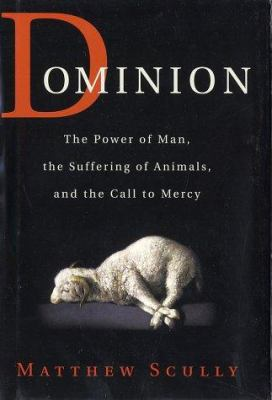 Dominion: The Power of Man, the Suffering of Animals, and the Call to Mercy 9780312261474