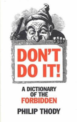 Don't Do It!: A Dictionary of the Forbidden 9780312173739