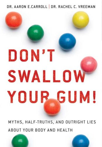 Don't Swallow Your Gum!: Myths, Half-Truths, and Outright Lies about Your Body and Health 9780312533878