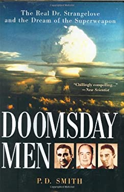 Doomsday Men: The Real Dr. Strangelove and the Dream of the Superweapon 9780312373979