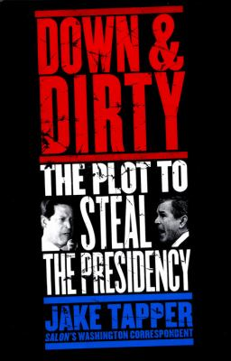 Down & Dirty: The Plot to Steal the Presidency 9780316832649