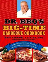 Dr. BBQ's Big-Time Barbecue Cookbook: A Real Barbecue Champi