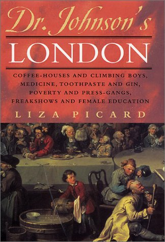 Dr. Johnson's London: Coffee-Houses and Climbing Boys, Medicine, Toothpaste and Gin, Poverty and Press-Gangs, Freakshows and Female Educatio 9780312276652