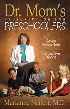 Dr. Mom's Prescription for Preschoolers: Seven Essentials for the Formative Years 9780310228769