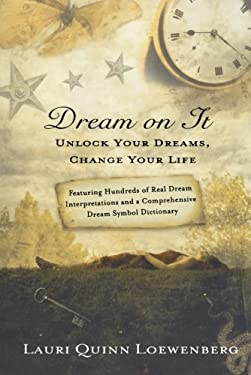 Dream on It: Unlock Your Dreams, Change Your Life 9780312644321