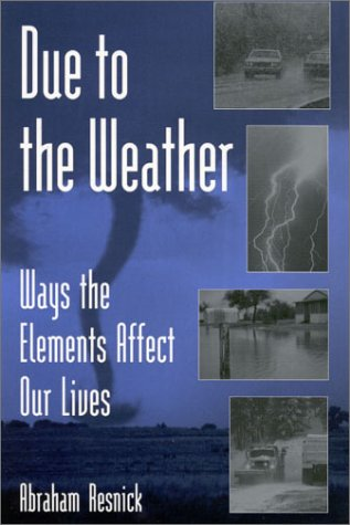 Due to the Weather: Ways the Elements Affect Our Lives 9780313313448