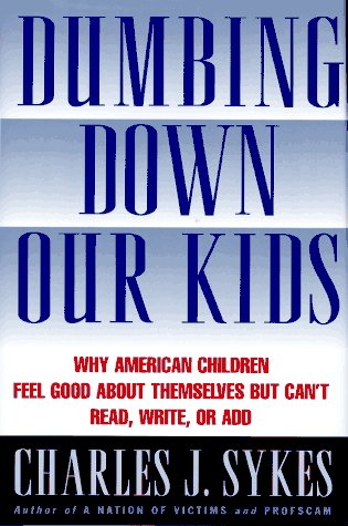 Dumbing Down Our Kids: Why American Children Feel Good about Themselves But Can't Read, Write, or Add 9780312134747