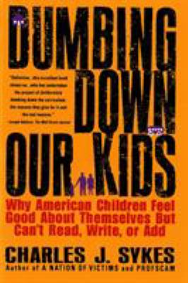Dumbing Down Our Kids: Why American Children Feel Good about Themselves But Can't Read, Write, or Add 9780312148232