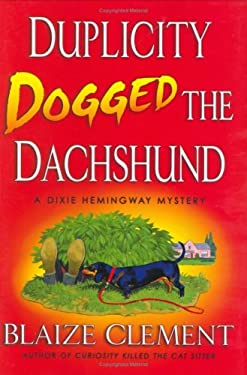 Duplicity Dogged the Dachshund: The Second Dixie Hemingway Mystery 9780312340926