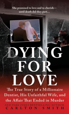 Dying for Love: The True Story of a Millionaire Dentist, His Unfaithful Wife, and the Affair That Ended in Murder 9780312381691