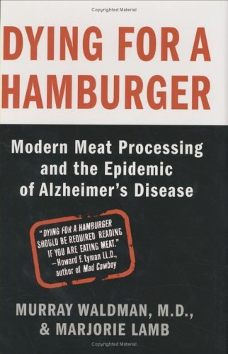 Dying for a Hamburger: Modern Meat Processing and the Epidemic of Alzheimer's Disease 9780312340155