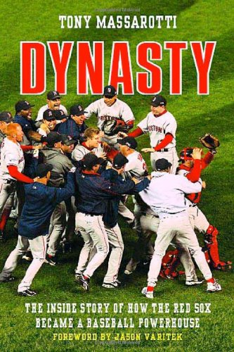 Dynasty: The Inside Story of How the Red Sox Became a Baseball Powerhouse 9780312563950