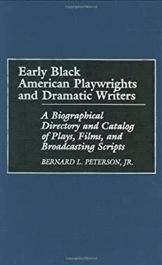 Early Black American Playwrights and Dramatic Writers: A Biographical Directory and Catalog of Plays, Films, and Broadcasting Scripts 9780313266218